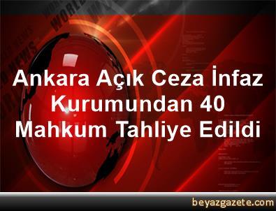 Ankara Açık Ceza İnfaz Kurumundan 40 Mahkum Tahliye Edildi