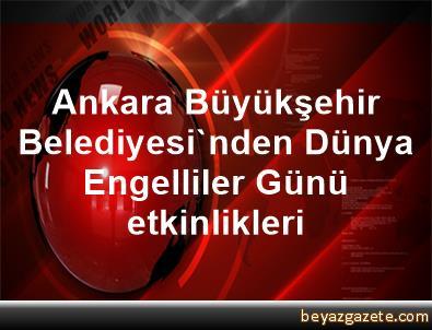 Ankara Büyükşehir Belediyesi'nden Dünya Engelliler Günü etkinlikleri