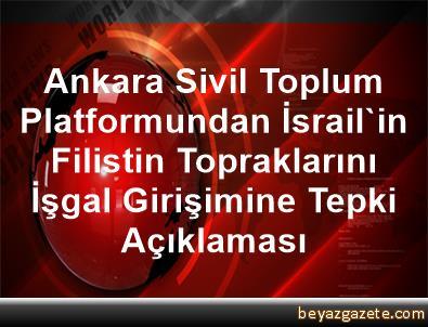 Ankara Sivil Toplum Platformundan İsrail'in Filistin Topraklarını İşgal Girişimine Tepki Açıklaması