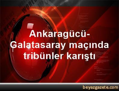 Ankaragücü-Galatasaray maçında tribünler karıştı