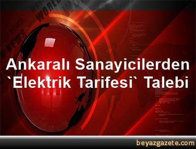 Ankaralı Sanayicilerden 'Elektrik Tarifesi' Talebi