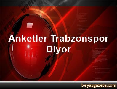 Anketler Trabzonspor Diyor