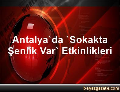 Antalya'da 'Sokakta Şenlik Var' Etkinlikleri