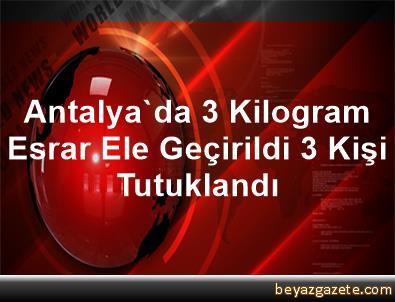 Antalya'da 3 Kilogram Esrar Ele Geçirildi, 3 Kişi Tutuklandı