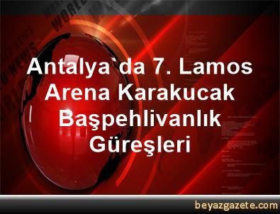 Antalya'da 7. Lamos Arena Karakucak Başpehlivanlık Güreşleri