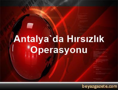 Antalya'da Hırsızlık Operasyonu