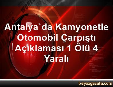 Antalya'da Kamyonetle Otomobil Çarpıştı Açıklaması 1 Ölü, 4 Yaralı