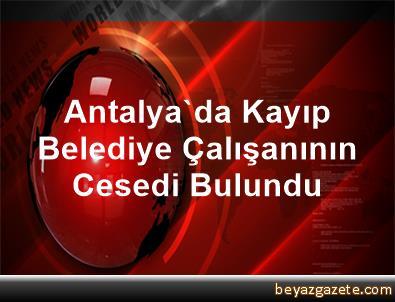 Antalya'da Kayıp Belediye Çalışanının Cesedi Bulundu