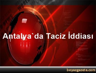 Antalya'da Taciz İddiası