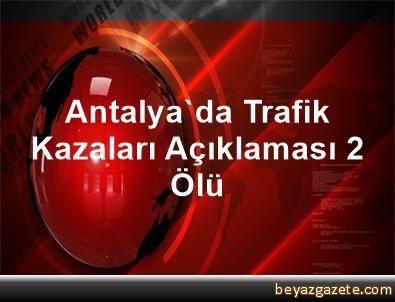 Antalya'da Trafik Kazaları Açıklaması 2 Ölü