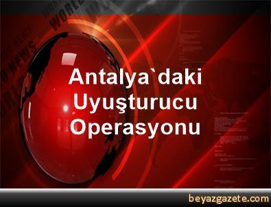 Antalya'daki Uyuşturucu Operasyonu