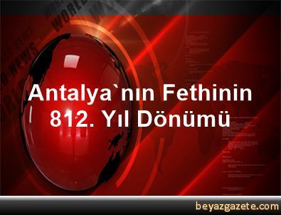 Antalya'nın Fethinin 812. Yıl Dönümü