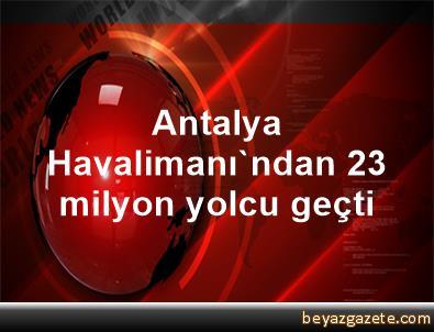 Antalya Havalimanı'ndan 23 milyon yolcu geçti