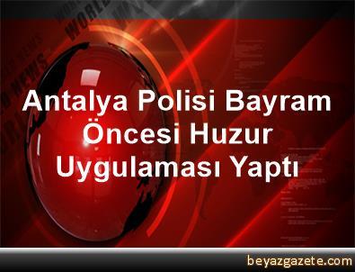Antalya Polisi Bayram Öncesi Huzur Uygulaması Yaptı