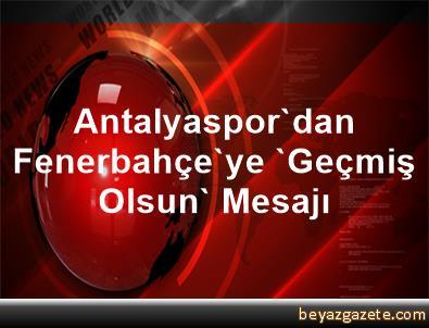 Antalyaspor'dan Fenerbahçe'ye 'Geçmiş Olsun' Mesajı