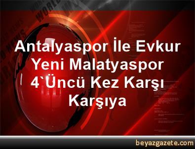 Antalyaspor İle Evkur Yeni Malatyaspor, 4'Üncü Kez Karşı Karşıya
