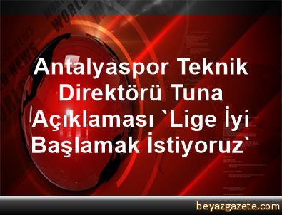Antalyaspor Teknik Direktörü Tuna Açıklaması 'Lige İyi Başlamak İstiyoruz'