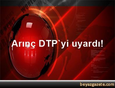 Arınç DTP'yi uyardı!