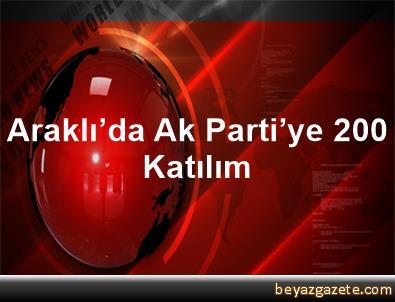 Araklı'da Ak Parti'ye 200 Katılım