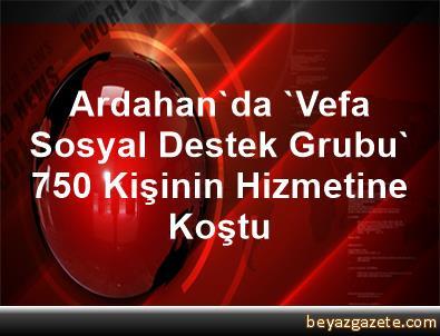 Ardahan'da 'Vefa Sosyal Destek Grubu' 750 Kişinin Hizmetine Koştu