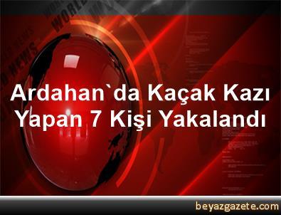 Ardahan'da Kaçak Kazı Yapan 7 Kişi Yakalandı
