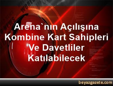 Arena'nın Açılışına Kombine Kart Sahipleri Ve Davetliler Katılabilecek