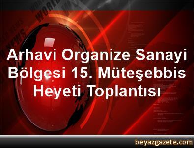 Arhavi Organize Sanayi Bölgesi 15. Müteşebbis Heyeti Toplantısı