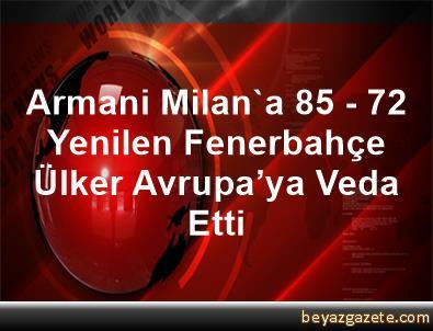 Armani Milan'a 85 - 72 Yenilen Fenerbahçe Ülker Avrupa'ya Veda Etti