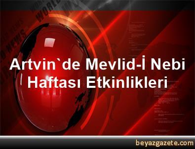 Artvin'de Mevlid-İ Nebi Haftası Etkinlikleri