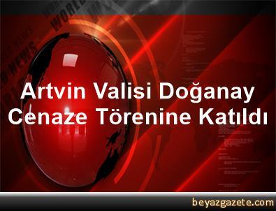 Artvin Valisi Doğanay, Cenaze Törenine Katıldı