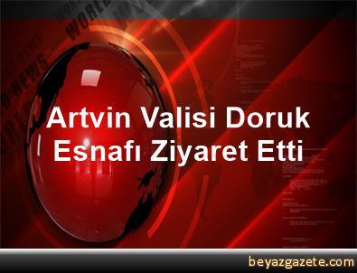 Artvin Valisi Doruk, Esnafı Ziyaret Etti