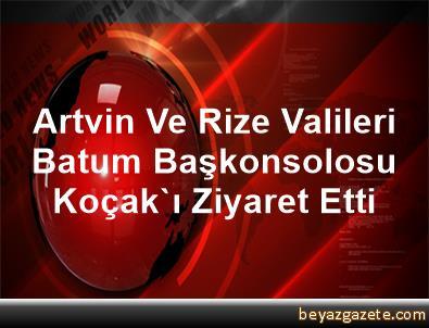 Artvin Ve Rize Valileri Batum Başkonsolosu Koçak'ı Ziyaret Etti