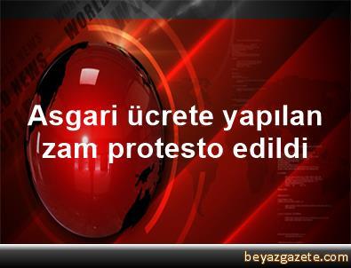 Asgari ücrete yapılan zam protesto edildi