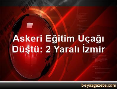Askeri Eğitim Uçağı Düştü: 2 Yaralı İzmir