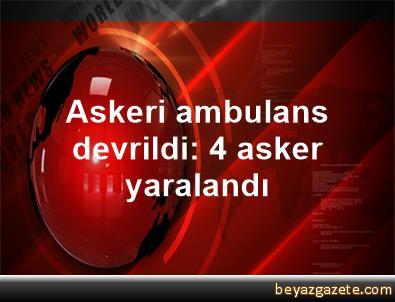 Askeri ambulans devrildi: 4 asker yaralandı
