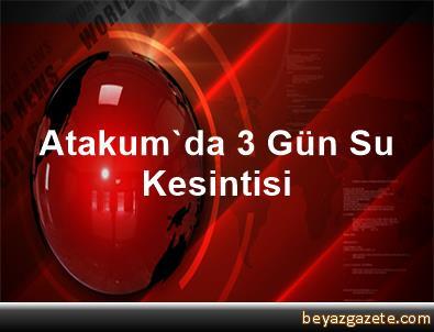 Atakum'da 3 Gün Su Kesintisi