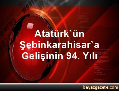 Atatürk'ün, Şebinkarahisar'a Gelişinin 94. Yılı
