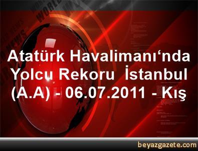 Atatürk Havalimanı'nda Yolcu Rekoru  İstanbul (A.A) - 06.07.2011 - Kış