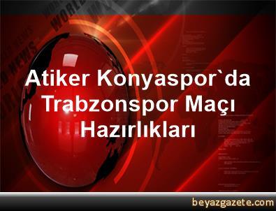Atiker Konyaspor'da Trabzonspor Maçı Hazırlıkları