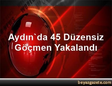 Aydın'da 45 Düzensiz Göçmen Yakalandı
