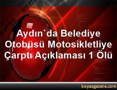 Aydın'da Belediye Otobüsü Motosikletliye Çarptı Açıklaması 1 Ölü