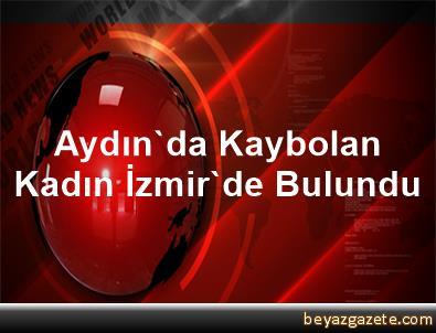 Aydın'da Kaybolan Kadın İzmir'de Bulundu