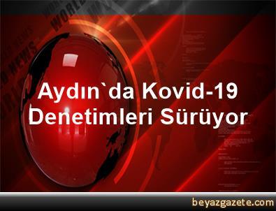 Aydın'da Kovid-19 Denetimleri Sürüyor