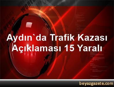Aydın'da Trafik Kazası Açıklaması 15 Yaralı