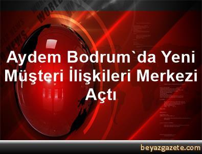 Aydem Bodrum'da Yeni Müşteri İlişkileri Merkezi Açtı