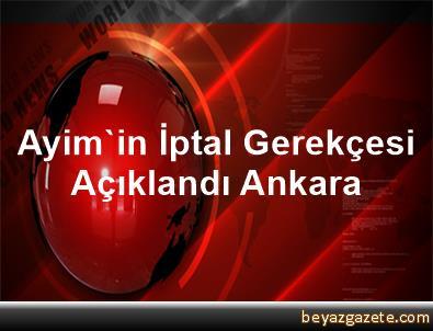 Ayim'in İptal Gerekçesi Açıklandı Ankara