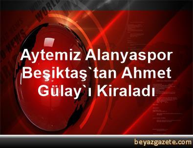 Aytemiz Alanyaspor, Beşiktaş'tan Ahmet Gülay'ı Kiraladı