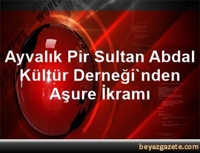 Ayvalık Pir Sultan Abdal Kültür Derneği'nden Aşure İkramı