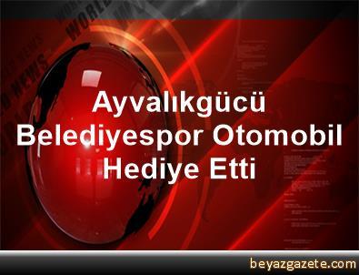 Ayvalıkgücü Belediyespor, Otomobil Hediye Etti