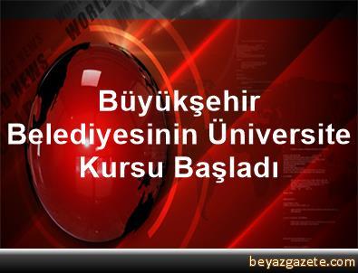 Büyükşehir Belediyesinin Üniversite Kursu Başladı